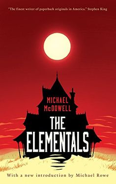 The Elementals by Michael McDowell, A haunted house story unlike any other, Michael McDowell's The Elementals (1981) was one of the finest novels to come out of the horror publishing explosion of the 1970s and '80s.