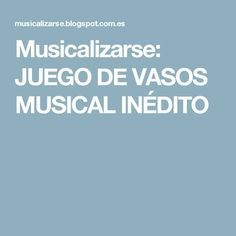 Musicalizarse: JUEGO DE VASOS MUSICAL INÉDITO