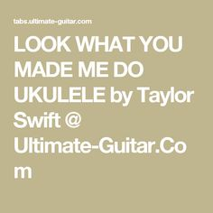 LOOK WHAT YOU MADE ME DO UKULELE by Taylor Swift @ Ultimate-Guitar.Com