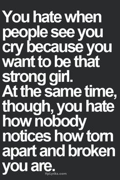 You hate when people see you cry because you want to be that strong girl. At thr… More