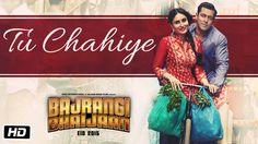 'Tu Chahiye' VIDEO Song | Atif Aslam | Bajrangi Bhaijaan | Salman Khan, ...