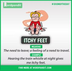 Idiom of the day: Itchy feet. Slang English, English Speaking Skills, Advanced English Vocabulary, English Writing Skills, Learn English Words, English Idioms, English Phrases, English Language Learning, English Lessons