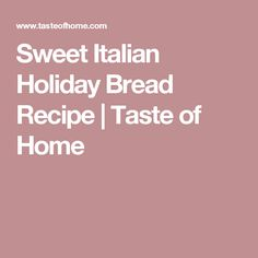 Sweet Italian Holiday Bread Recipe | Taste of Home