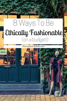 8 Ways To Be Ethically Fashionable   The Curious Button, an ethically conscious lifestyle blog.