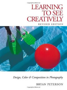Learning to See Creatively: Design, Color & Composition in Photography (Updated Edition)/Bryan Peterson