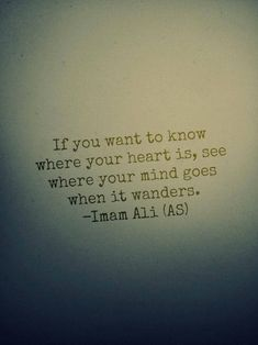if you want to know where your heart is —Imam Ali ibn Abi Talib (AS) - Islam Caliph Islamic Quotes, Muslim Quotes, Islamic Inspirational Quotes, Religious Quotes, Motivational Quotes, Islamic Teachings, Hazrat Ali Sayings, Imam Ali Quotes, Quran Quotes