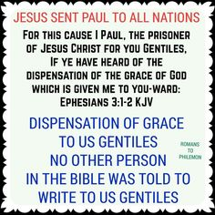 """""""For this cause I Paul, the prisoner of Jesus Christ for you Gentiles, If ye have heard of the dispensation of the grace of God which is given me to you-ward: How that by revelation he made known unto me the mystery; (as I wrote afore in few words, Whereby, when ye read, ye may understand my knowledge in the mystery of Christ)"""" [Ephesians 3:1-4]"""