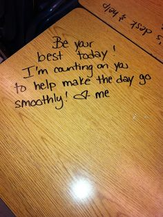 Start the day off on a positive note by leaving a personal message on each child's desk with a dry erase marker. So cute!!