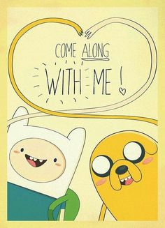 Adventure Time With Finn and Jake Photo: Come Along With Me Adventure Time Parties, Adventure Time Art, Adventure Quotes, Marceline, Cartoon Network, Wallpapers Geek, Abenteuerzeit Mit Finn Und Jake, Finn Jake, Jack Finn