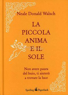 Neale Donald Walsch - Non avere paura del buio, ti aiuterà a trovare la luce - ★★★★★