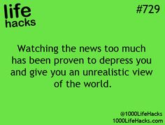 and that's why I don't watch the news often :)