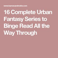 16 Complete Urban Fantasy Series to Binge Read All the Way Through