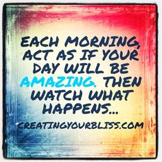 Make every day amazing. :)
