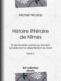 Histoire littéraire de Nîmes et des localités voisines qui forment actuellement le département du Gard: Tome II
