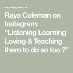"Raya Coleman on Instagram: ""Listening Learning Loving & Teaching them to do so too 💞"""