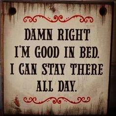 I'm good bed....
