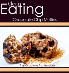 Clean Eating Chocolate Chip Muffins.  I also add a cup of blue berries, and sub unsweetened apple sauce in place of oil.