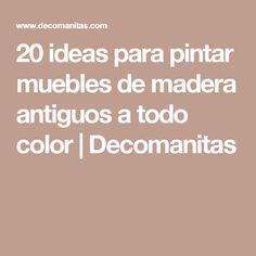 20 ideas para pintar muebles de madera antiguos a todo color | Decomanitas Chalk Paint Furniture, Furniture Makeover, Ideas Para, Decoupage, Diy And Crafts, Blog, Art Deco, Painting, Home Decor