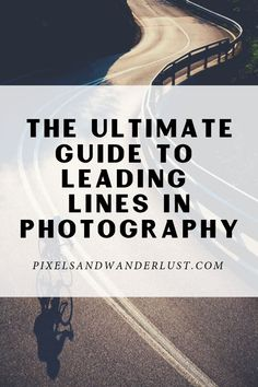 How to Use Leading Lines in Photography - When used properly leading lines are very powerful that can influence the order your viewers will s -
