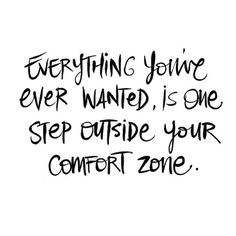 Everything you've ever wanted is one step outside your comfort zone. #motivation
