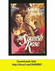 The Spanish Rose (9782724237146) Shirlee Busbee , ISBN-10: 2724237145  , ISBN-13: 978-2724237146 ,  , tutorials , pdf , ebook , torrent , downloads , rapidshare , filesonic , hotfile , megaupload , fileserve