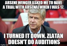 #zlatan #ibrahimovic #meme #arsenewenger #auditions