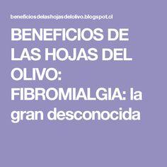 BENEFICIOS DE LAS HOJAS DEL OLIVO: FIBROMIALGIA: la gran desconocida