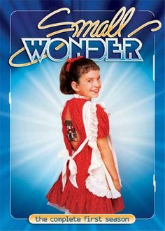 Small Wonder--probably burned many a brain cell watching this as a child