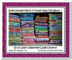 Given Enough Fabric I *COULD* Rule the World---or at least a relatively large country! I think S.H. is starting with Texas which counts as a relatively large country.
