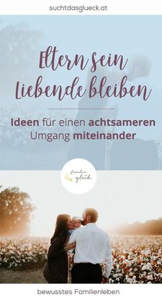 Eltern sein, Liebende bleiben: Ideen für einen achtsameren Umgang miteinander- Achtsamkeit als Paar und im Familienleben Fräulein im Glück der nachhaltige Mamablog