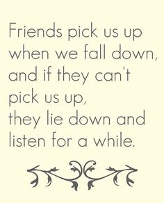 friends pick us up when we are down quotes friendship quote friend friendship quote friendship quotes
