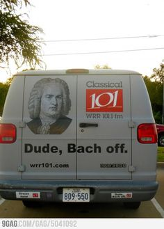 On the back of the classical radio station van - Dude, Bach off.
