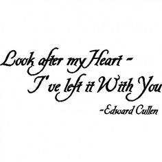 Look after my heart I've left it with you Edward Cullen twilight wall art wall sayings Movie Quotes, Book Quotes, Great Quotes, Quotes To Live By, Inspirational Quotes, Twilight Quotes, Twilight Saga, Wall Quotes, Wall Sayings
