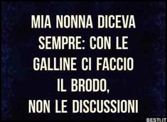 Mia nonna diceva sempre | BESTI.it - immagini divertenti, foto, barzellette, video Bad Quotes, Happy Quotes, Words Quotes, Love Quotes, My Motto, Sarcasm Humor, Sarcastic Quotes, Funny Images, Life Lessons