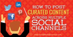 How to Post Curated Content Across Multiple Social Platforms Social Media Examiner