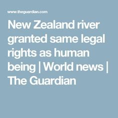 New Zealand river granted same legal rights as human being | World news | The Guardian