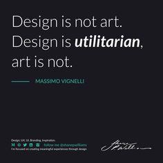 """Design is not art. Design is utilitarian, art is not. Massimo Vignelli, Design Quotes, Branding, Inspiration, Art, Biblical Inspiration, Art Background, Brand Management, Kunst"