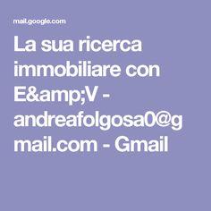 La sua ricerca immobiliare con E&V - andreafolgosa0@gmail.com - Gmail