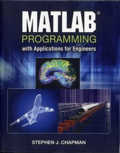 MATLAB programming with applications for engineers / Stephen J. Chapman.-- Stamford, CT : Cengage Learning, 2013.
