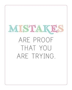 Mistakes Are Proof That You Are Trying! (free printable!) Motivational Quote ready to frame.