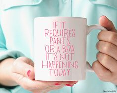 If It Requires Pants Or A Bra It's Not Happening Today // 11 oz Coffee Mug from QuotableLife on Etsy. Saved to Coffee Mugs . Funny Coffee Cups, Unique Coffee Mugs, White Coffee Mugs, Coffee Gifts, Funny Mugs, Photographer Gifts, Gifts For Photographers, Book Lovers Gifts, Book Gifts