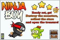 Ninja Boy is here to save the day! Defeat monsters, collect stars and open treasure chests on your way to victory in this action game!