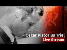 ▶ LIVE: Oscar Pistorius Trial Coverage - YouTube