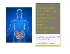 gut-dysbiosis-an-underlying-factor-in-autism-adhd-allergies-asthma-and-more by Maria Hong via Slideshare