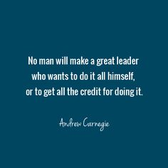 No man will make a great leader who wants to do it all himself, or to get all the credit for doing it.  - Andrew Carnegie  #Leadership #Quotes  http://altomledelse.dk