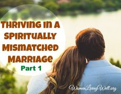 Thriving in a Spiritually Mismatched Marriage - Part 1 {& a Giveaway!} - Women Living Well
