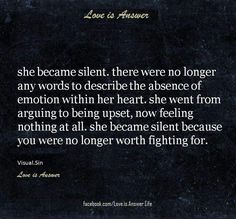 She became silent because you were no longer worth fighting for.