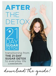 What should I do after The 21-Day Sugar Detox? | The 21-Day Sugar Detox by Diane Sanfilippo