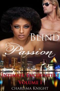 New Release http://www.amazon.com/Blind-Passion-Intimate-Encounters-I-ebook/dp/B00P8QVQL8/ref=la_B003GP13K2_1_3?s=books&ie=UTF8&qid=1415454857&sr=1-3