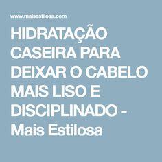 HIDRATAÇÃO CASEIRA PARA DEIXAR O CABELO MAIS LISO E DISCIPLINADO - Mais Estilosa